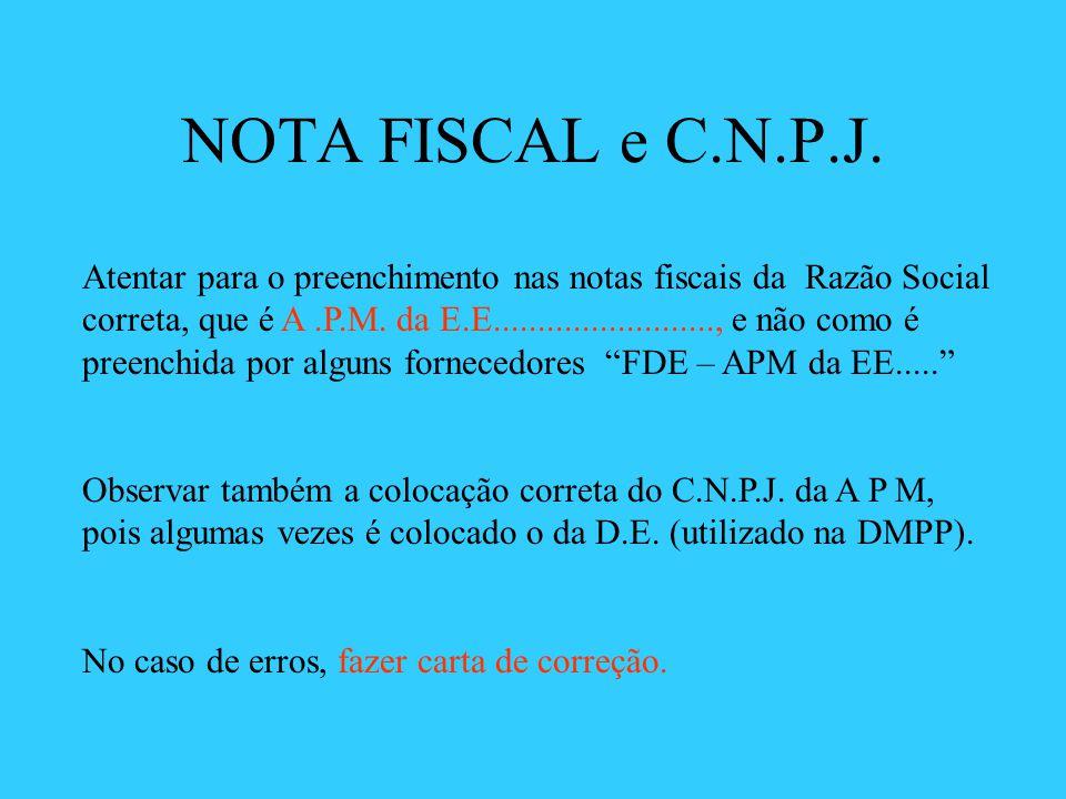 NOTA FISCAL e C.N.P.J. Atentar para o preenchimento nas notas fiscais da Razão Social correta, que é A.P.M. da E.E........................., e não com