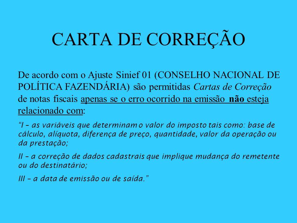 CARTA DE CORREÇÃO De acordo com o Ajuste Sinief 01 (CONSELHO NACIONAL DE POLÍTICA FAZENDÁRIA) são permitidas Cartas de Correção de notas fiscais apena