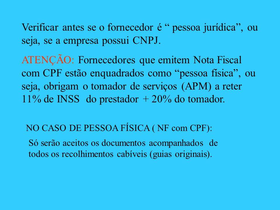 Verificar antes se o fornecedor é pessoa jurídica, ou seja, se a empresa possui CNPJ. ATENÇÃO: Fornecedores que emitem Nota Fiscal com CPF estão enqua