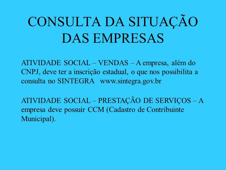 CONSULTA DA SITUAÇÃO DAS EMPRESAS ATIVIDADE SOCIAL – VENDAS – A empresa, além do CNPJ, deve ter a inscrição estadual, o que nos possibilita a consulta