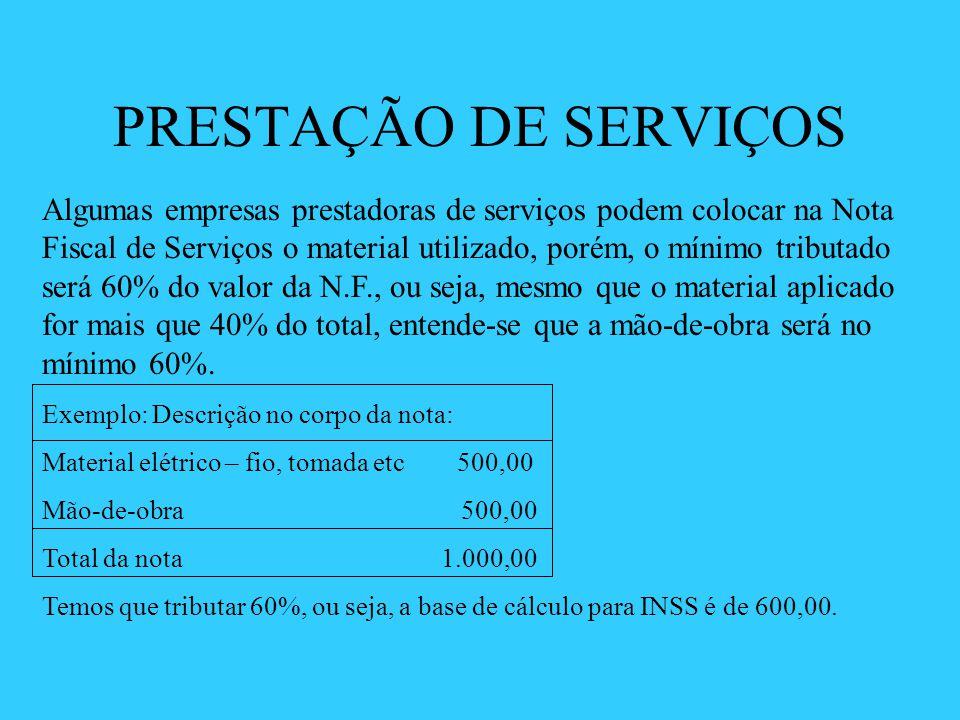 PRESTAÇÃO DE SERVIÇOS Algumas empresas prestadoras de serviços podem colocar na Nota Fiscal de Serviços o material utilizado, porém, o mínimo tributad