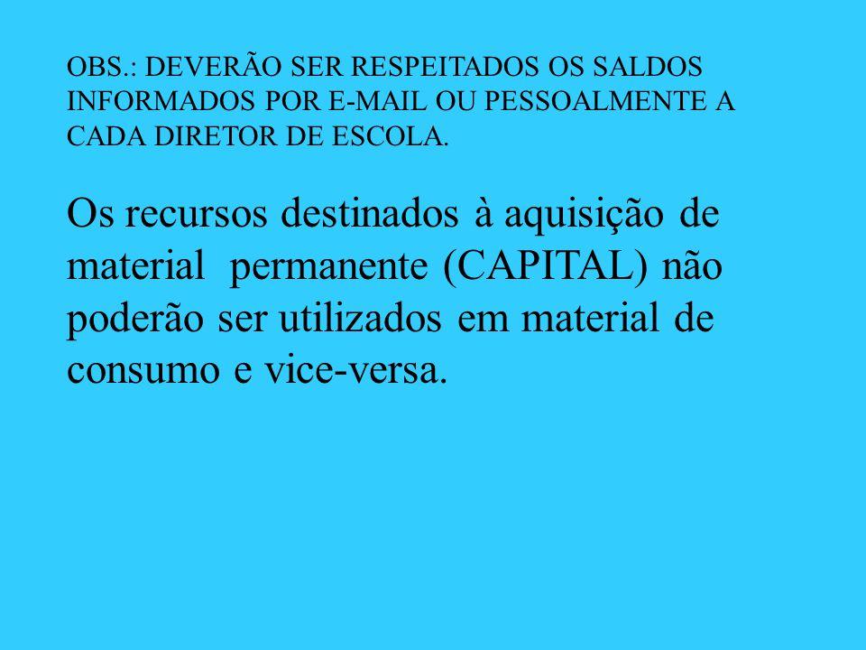Os recursos destinados à aquisição de material permanente (CAPITAL) não poderão ser utilizados em material de consumo e vice-versa. OBS.: DEVERÃO SER