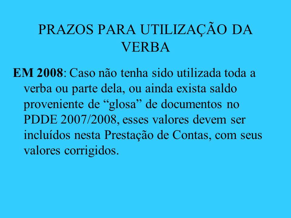 PRAZOS PARA UTILIZAÇÃO DA VERBA EM 2008: Caso não tenha sido utilizada toda a verba ou parte dela, ou ainda exista saldo proveniente de glosa de docum
