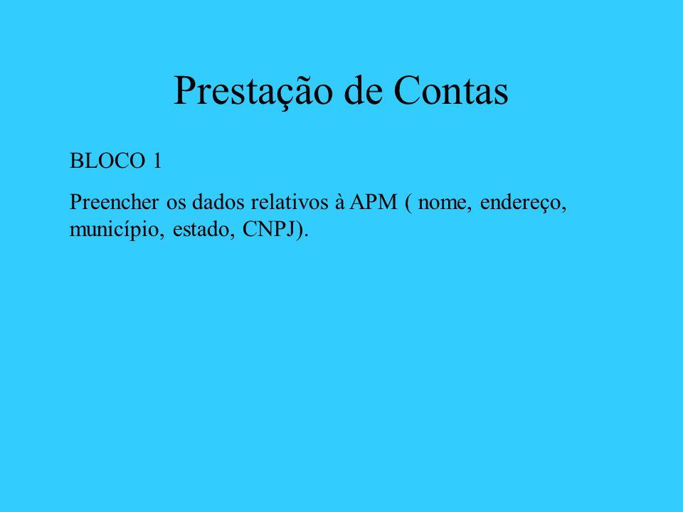 Prestação de Contas BLOCO 1 Preencher os dados relativos à APM ( nome, endereço, município, estado, CNPJ).