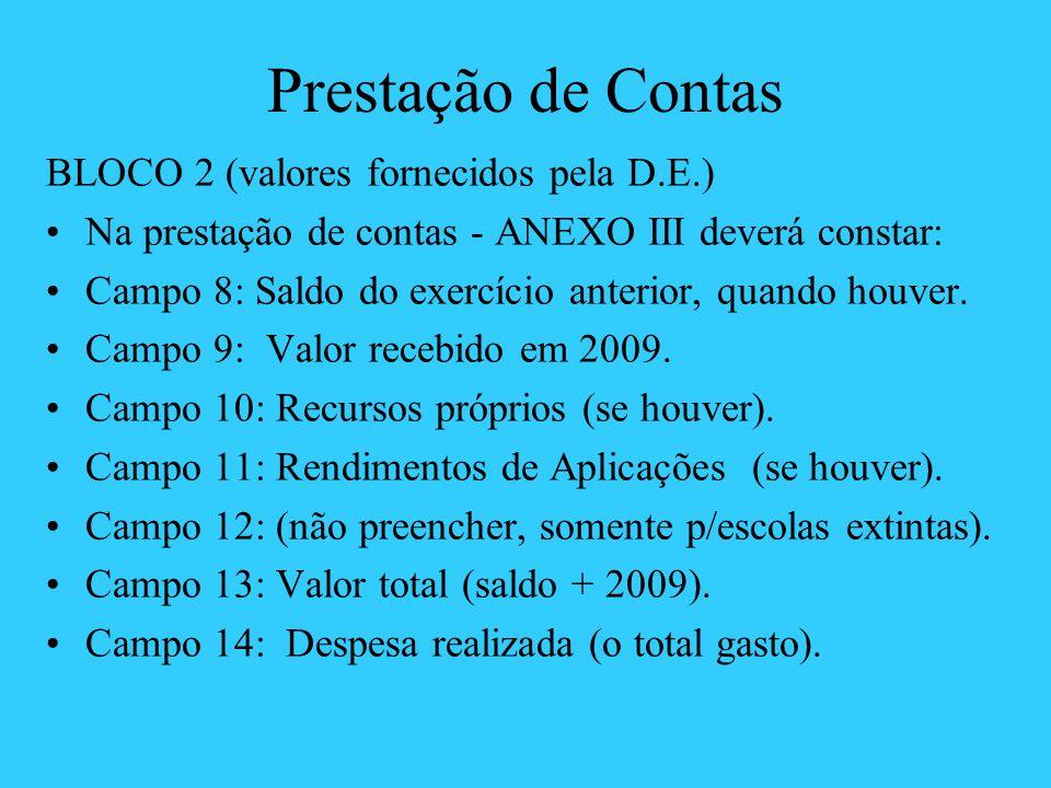 Prestação de Contas BLOCO 2 (valores fornecidos pela D.E.) Na prestação de contas - ANEXO III deverá constar: Campo 8: Saldo do exercício anterior, qu