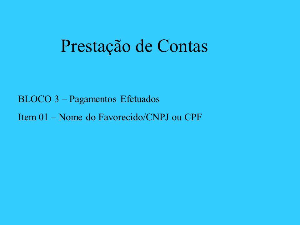 BLOCO 3 – Pagamentos Efetuados Item 01 – Nome do Favorecido/CNPJ ou CPF Prestação de Contas