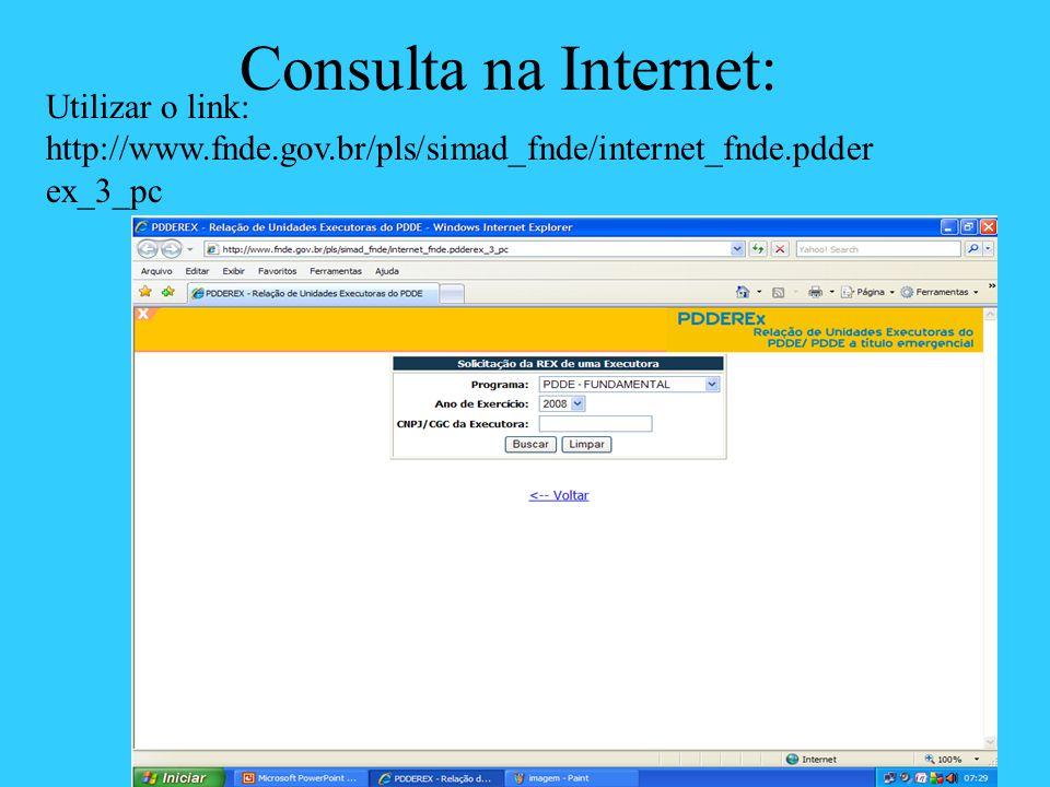 Consulta na Internet: Utilizar o link: http://www.fnde.gov.br/pls/simad_fnde/internet_fnde.pdder ex_3_pc