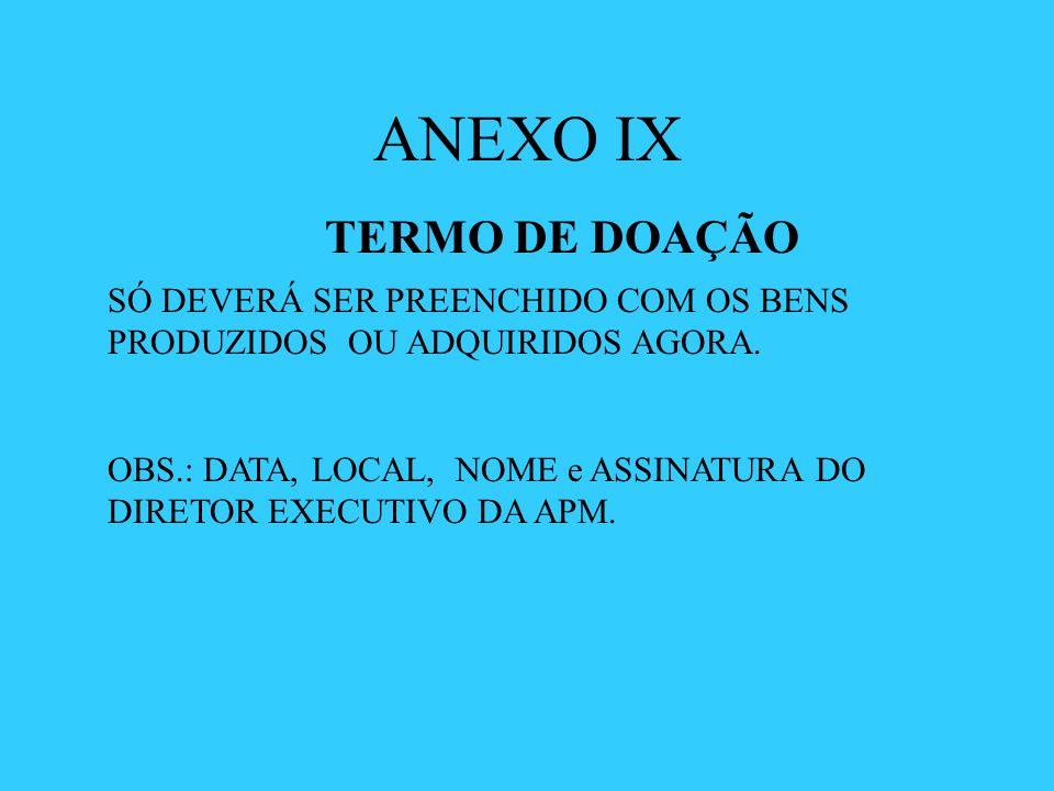 ANEXO IX TERMO DE DOAÇÃO SÓ DEVERÁ SER PREENCHIDO COM OS BENS PRODUZIDOS OU ADQUIRIDOS AGORA. OBS.: DATA, LOCAL, NOME e ASSINATURA DO DIRETOR EXECUTIV