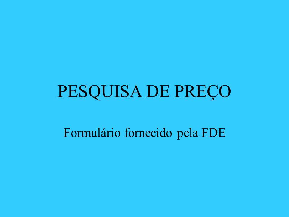 PESQUISA DE PREÇO Formulário fornecido pela FDE