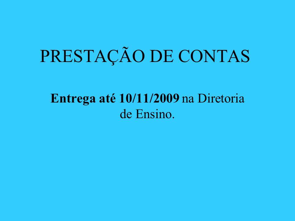 PRESTAÇÃO DE CONTAS Entrega até 10/11/2009 na Diretoria de Ensino.
