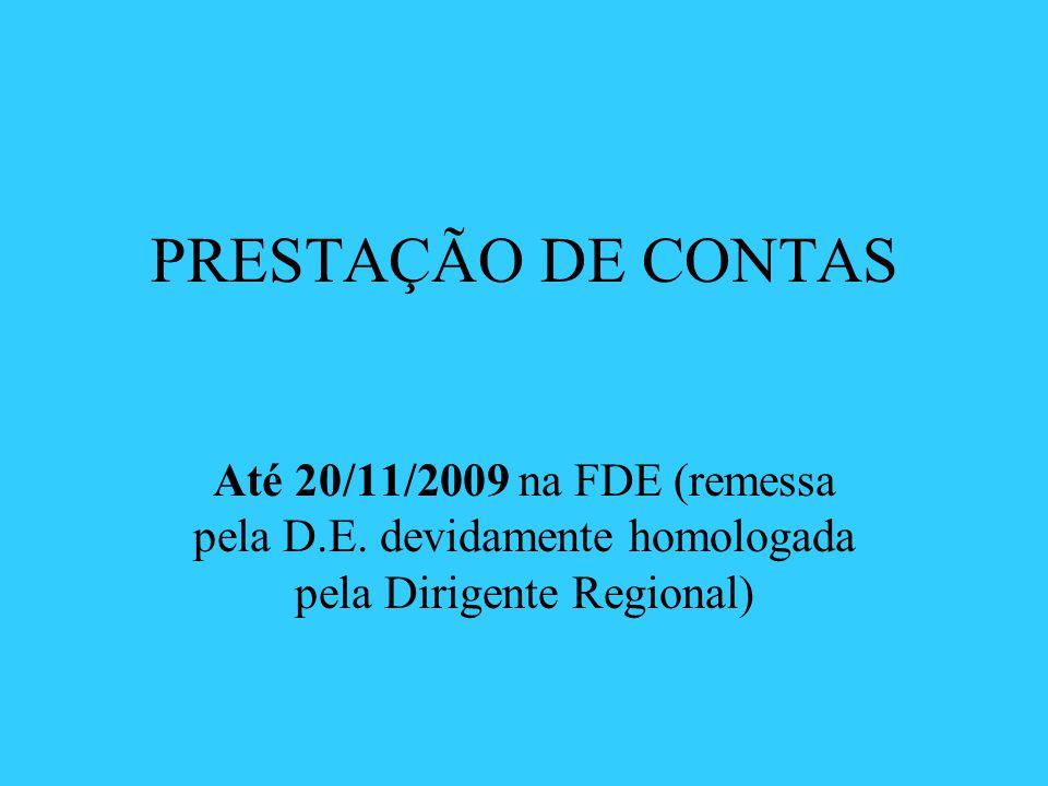 PRESTAÇÃO DE CONTAS Até 20/11/2009 na FDE (remessa pela D.E. devidamente homologada pela Dirigente Regional)