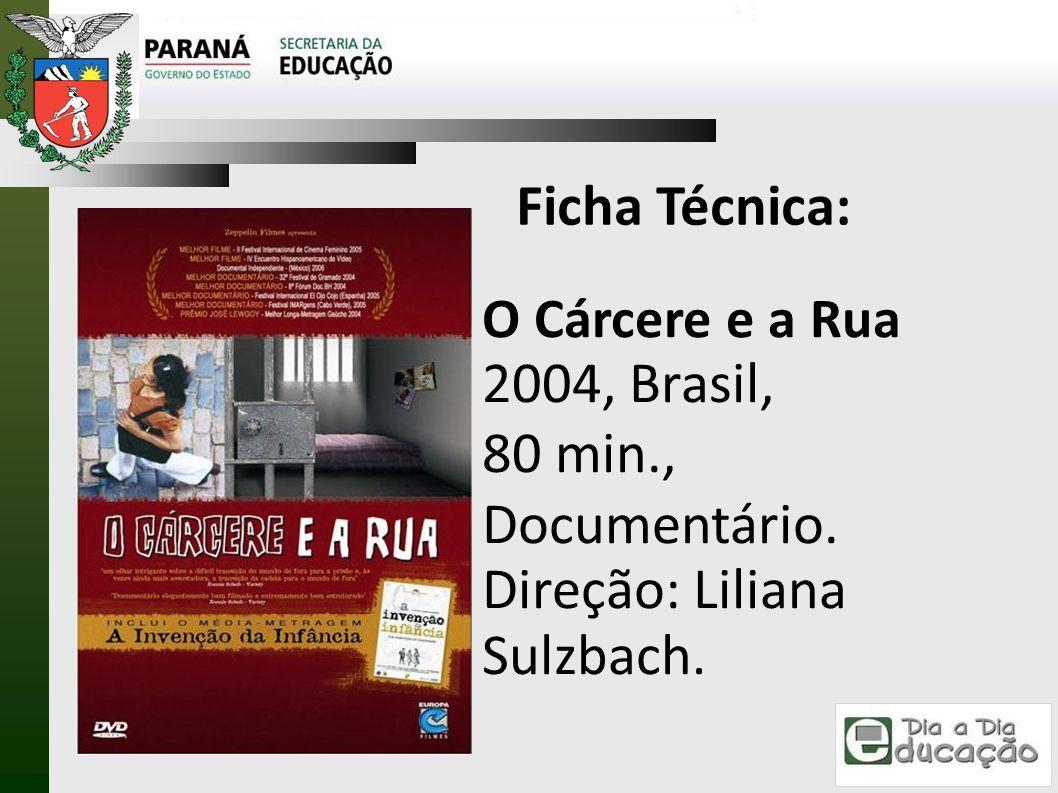 Ficha Técnica: O Cárcere e a Rua 2004, Brasil, 80 min., Documentário. Direção: Liliana Sulzbach.
