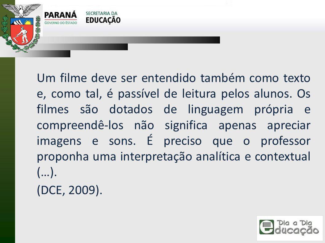 Um filme deve ser entendido também como texto e, como tal, é passível de leitura pelos alunos. Os filmes são dotados de linguagem própria e compreendê