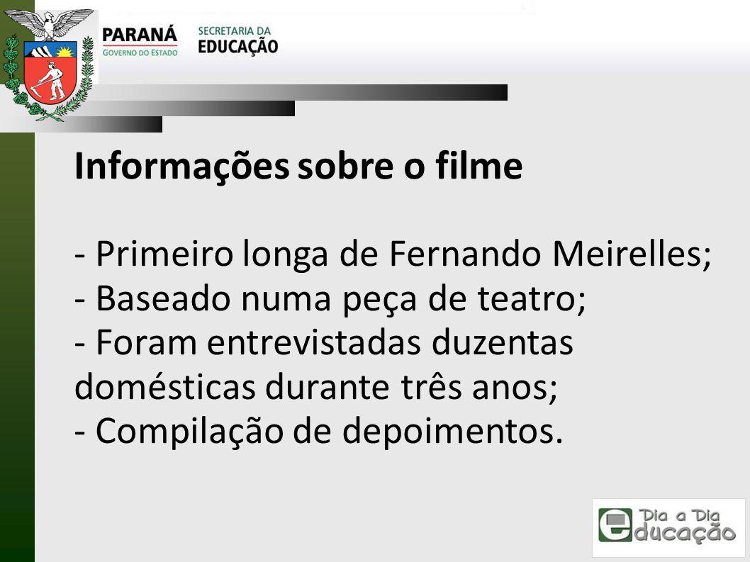 Informações sobre o filme - Primeiro longa de Fernando Meirelles; - Baseado numa peça de teatro; - Foram entrevistadas duzentas domésticas durante trê