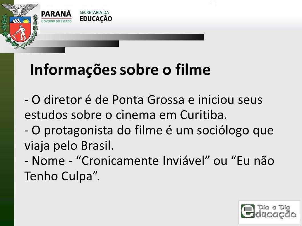 Informações sobre o filme - O diretor é de Ponta Grossa e iniciou seus estudos sobre o cinema em Curitiba. - O protagonista do filme é um sociólogo qu