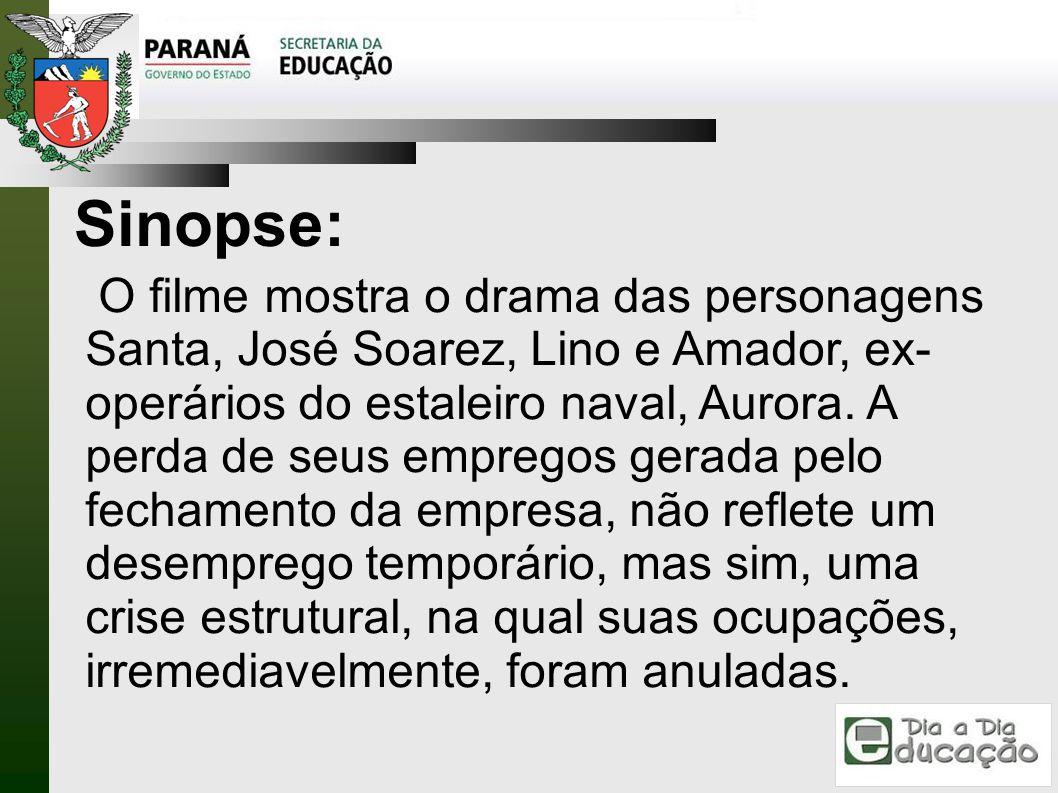 O filme mostra o drama das personagens Santa, José Soarez, Lino e Amador, ex- operários do estaleiro naval, Aurora. A perda de seus empregos gerada pe