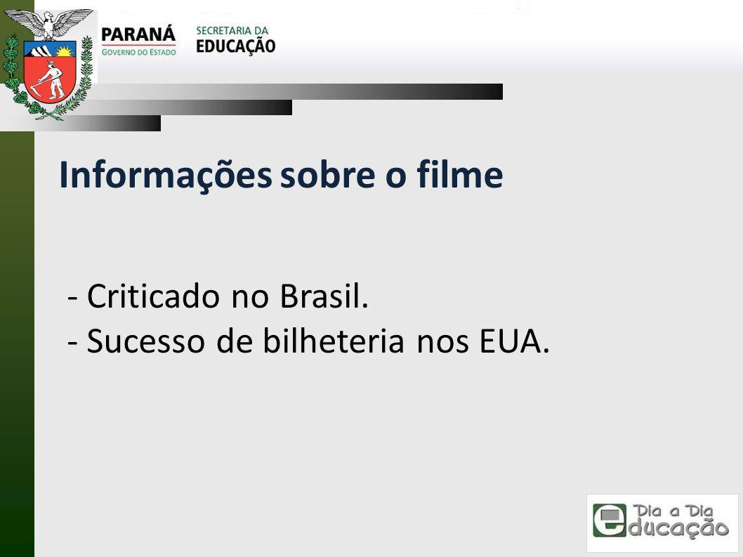 Informações sobre o filme - Criticado no Brasil. - Sucesso de bilheteria nos EUA.