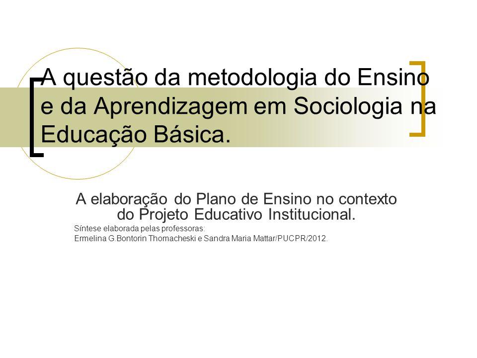 A questão da metodologia do Ensino e da Aprendizagem em Sociologia na Educação Básica. A elaboração do Plano de Ensino no contexto do Projeto Educativ