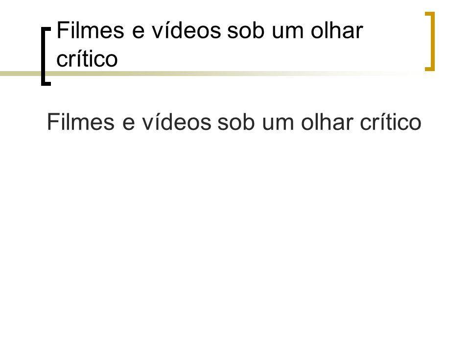 Filmes e vídeos sob um olhar crítico