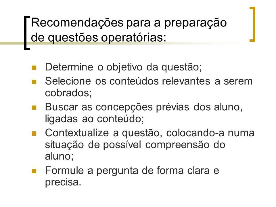 Recomendações para a preparação de questões operatórias: Determine o objetivo da questão; Selecione os conteúdos relevantes a serem cobrados; Buscar a
