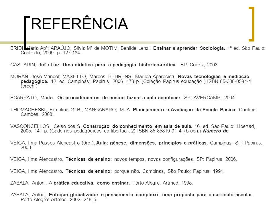 REFERÊNCIA BRIDI, Maria Apª; ARAÚJO, Silvia Mª de MOTIM, Benilde Lenzi. Ensinar e aprender Sociologia. 1ª ed. São Paulo: Contexto, 2009. p. 127-184. G