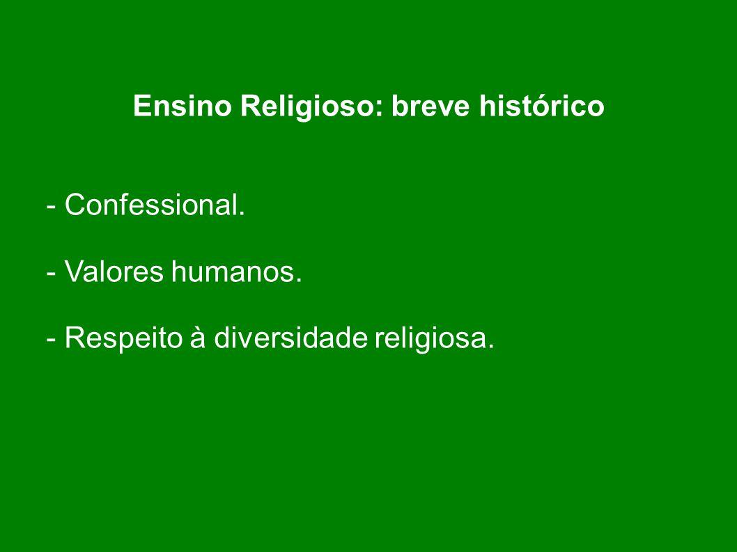 Ensino Religioso: breve histórico - Confessional. - Valores humanos. - Respeito à diversidade religiosa.