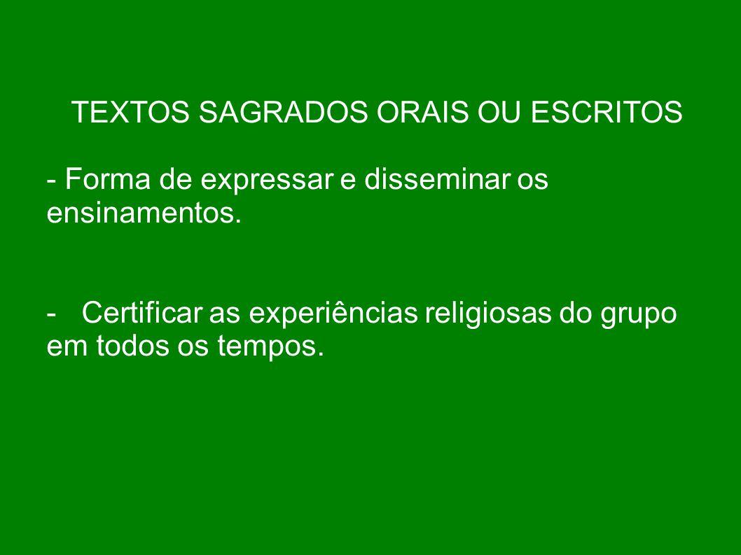 TEXTOS SAGRADOS ORAIS OU ESCRITOS - Forma de expressar e disseminar os ensinamentos. - Certificar as experiências religiosas do grupo em todos os temp