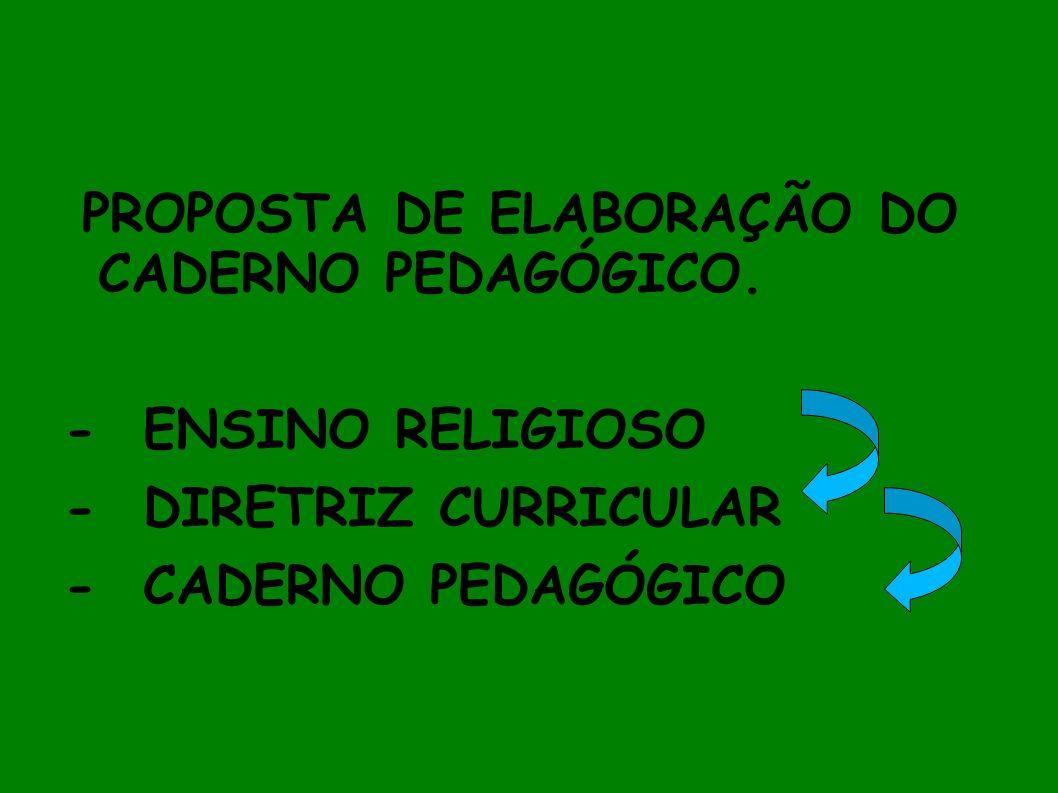 PROPOSTA DE ELABORAÇÃO DO CADERNO PEDAGÓGICO. - ENSINO RELIGIOSO - DIRETRIZ CURRICULAR - CADERNO PEDAGÓGICO