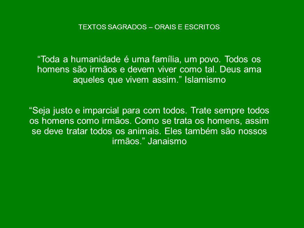 TEXTOS SAGRADOS – ORAIS E ESCRITOS Toda a humanidade é uma família, um povo. Todos os homens são irmãos e devem viver como tal. Deus ama aqueles que v