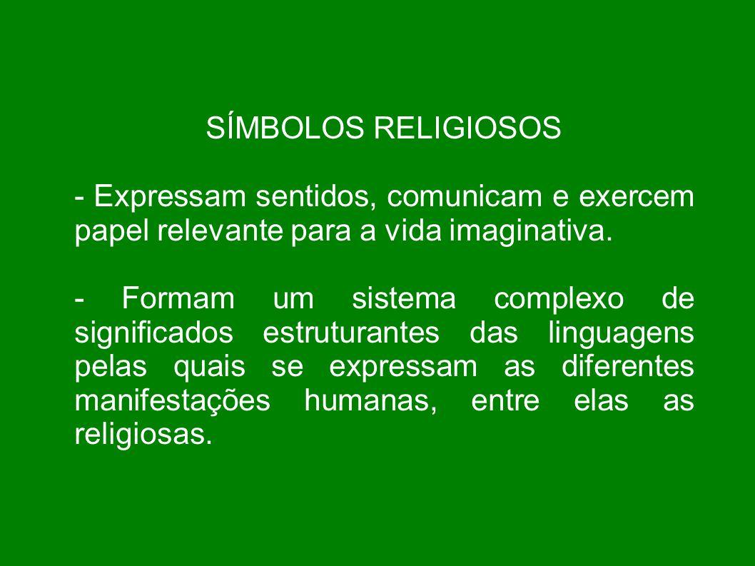 SÍMBOLOS RELIGIOSOS - Expressam sentidos, comunicam e exercem papel relevante para a vida imaginativa. - Formam um sistema complexo de significados es