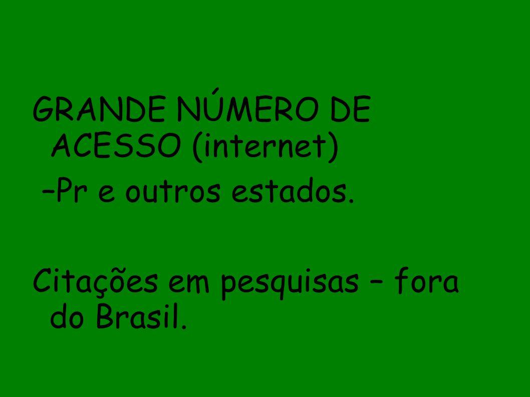 GRANDE NÚMERO DE ACESSO (internet) –Pr e outros estados. Citações em pesquisas – fora do Brasil.