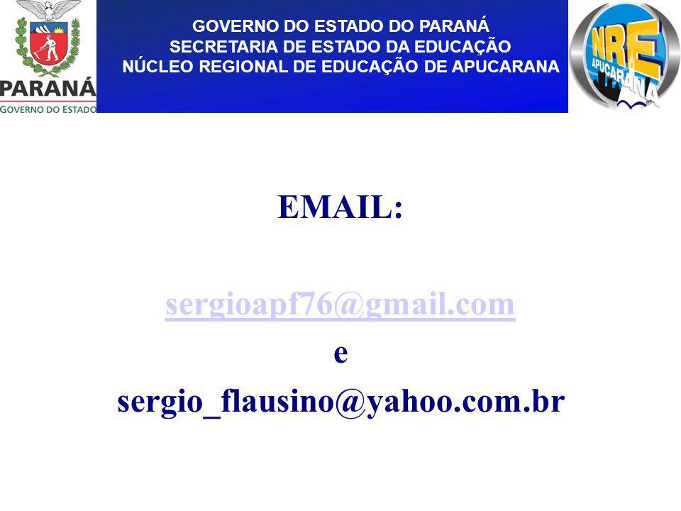 GOVERNO DO ESTADO DO PARANÁ SECRETARIA DE ESTADO DA EDUCAÇÃO NÚCLEO REGIONAL DE EDUCAÇÃO DE APUCARANA EMAIL: sergioapf76@gmail.com e sergio_flausino@y