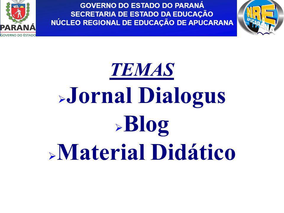GOVERNO DO ESTADO DO PARANÁ SECRETARIA DE ESTADO DA EDUCAÇÃO NÚCLEO REGIONAL DE EDUCAÇÃO DE APUCARANA TEMAS Jornal Dialogus Blog Material Didático