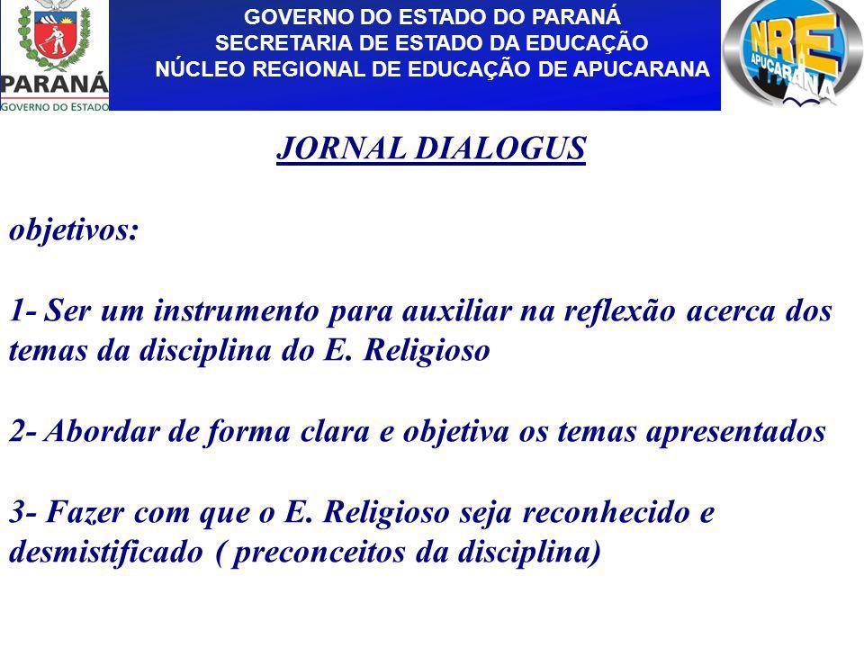 GOVERNO DO ESTADO DO PARANÁ SECRETARIA DE ESTADO DA EDUCAÇÃO NÚCLEO REGIONAL DE EDUCAÇÃO DE APUCARANA JORNAL DIALOGUS objetivos: 1- Ser um instrumento