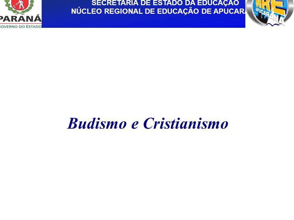 GOVERNO DO ESTADO DO PARANÁ SECRETARIA DE ESTADO DA EDUCAÇÃO NÚCLEO REGIONAL DE EDUCAÇÃO DE APUCARANA Budismo e Cristianismo