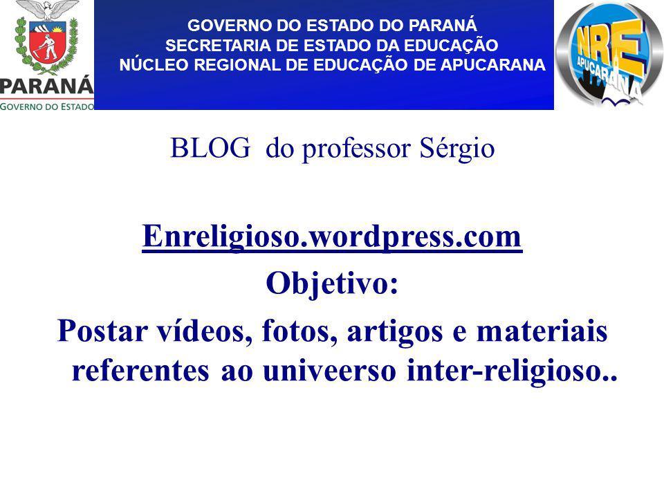 GOVERNO DO ESTADO DO PARANÁ SECRETARIA DE ESTADO DA EDUCAÇÃO NÚCLEO REGIONAL DE EDUCAÇÃO DE APUCARANA BLOG do professor Sérgio Enreligioso.wordpress.c