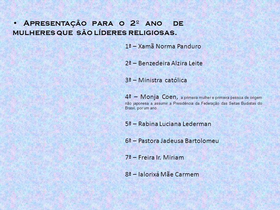 Apresentação para o 2º ano de mulheres que são líderes religiosas. 1ª – Xamã Norma Panduro 2ª – Benzedeira Alzira Leite 3ª – Ministra católica 4ª – Mo