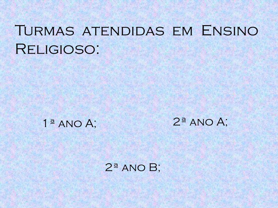 Turmas atendidas em Ensino Religioso: 1ª ano A; 2ª ano A; 2ª ano B;
