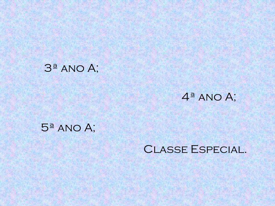 5ª ano A; 4ª ano A; Classe Especial. 3ª ano A;