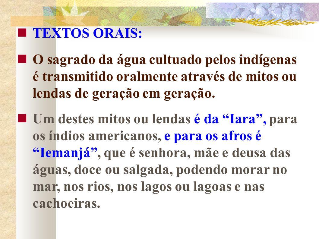 TEXTOS ORAIS: O sagrado da água cultuado pelos indígenas é transmitido oralmente através de mitos ou lendas de geração em geração. Um destes mitos ou