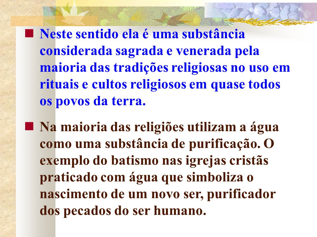 Neste sentido ela é uma substância considerada sagrada e venerada pela maioria das tradições religiosas no uso em rituais e cultos religiosos em quase