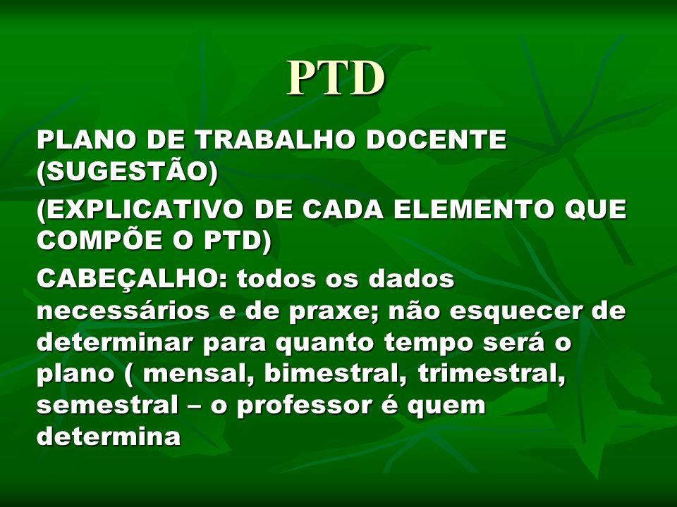 PLANO DE TRABALHO DOCENTE (SUGESTÃO) PLANO DE TRABALHO DOCENTE (SUGESTÃO) (EXPLICATIVO DE CADA ELEMENTO QUE COMPÕE O PTD) (EXPLICATIVO DE CADA ELEMENTO QUE COMPÕE O PTD)