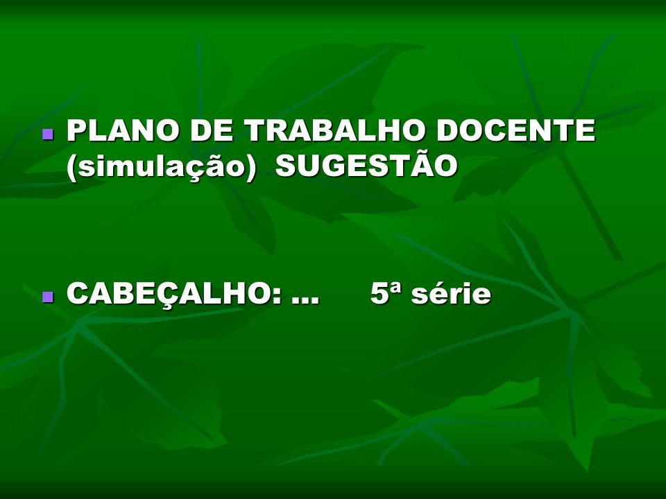 PLANO DE TRABALHO DOCENTE (simulação) SUGESTÃO PLANO DE TRABALHO DOCENTE (simulação) SUGESTÃO CABEÇALHO:... 5ª série CABEÇALHO:... 5ª série