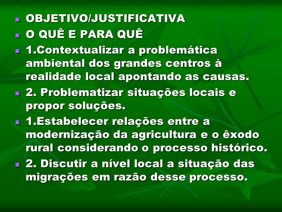 OBJETIVO/JUSTIFICATIVA OBJETIVO/JUSTIFICATIVA O QUÊ E PARA QUÊ O QUÊ E PARA QUÊ 1.Contextualizar a problemática ambiental dos grandes centros à realid