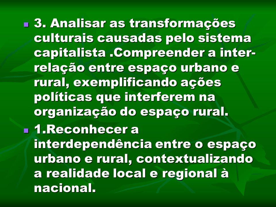 3. Analisar as transformações culturais causadas pelo sistema capitalista.Compreender a inter- relação entre espaço urbano e rural, exemplificando açõ