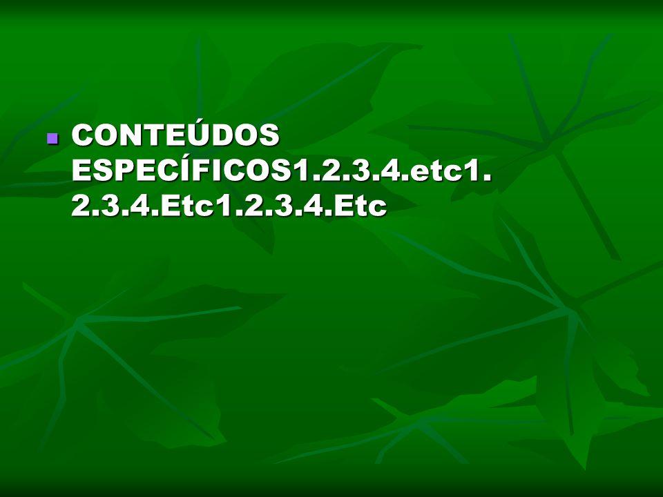 CONTEÚDOS ESPECÍFICOS1.2.3.4.etc1. 2.3.4.Etc1.2.3.4.Etc CONTEÚDOS ESPECÍFICOS1.2.3.4.etc1. 2.3.4.Etc1.2.3.4.Etc