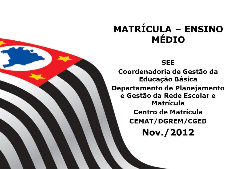 ENSINO MÉDIO - CAPITAL ALTERAÇÃO DO CRONOGRAMA 1º/11 a 22/11/2012 - consulta para confirmação do interesse do aluno concluinte do Ensino Fundamental em escola pública, estadual e municipal, em cursar o Ensino Médio em escola estadual; 23/11/2012 - envio das planilhas pelas Diretorias Regionais de Educação às Diretorias de Ensino; 7 a 30/11/2012 - definição, no Sistema de Cadastro de Alunos, dos alunos da rede pública que confirmaram interesse em efetuar matrícula em escola estadual, no Ensino Médio; 7 a 30/11/2012 - inscrição, pelas escolas estaduais, no Sistema de Cadastro de Alunos, dos candidatos que não frequentaram escola pública em 2012 e de candidatos que pretendam retomar os estudos em 2013, demandantes de vaga em qualquer série do Ensino Médio, inclusive na modalidade de Educação de Jovens e Adultos; 21/11 a 14/12/2012 – digitação das matrículas, para o ano letivo de 2013, dos alunos em continuidade de estudos, em todas as séries do Ensino Médio, inclusive na modalidade de Educação de Jovens e Adultos, para o ano letivo de 2012; 26/11 a 7/12/2012 – compatibilização da demanda pelas Diretorias de Ensino e digitação das matrículas pela escola de destino, no Sistema de Cadastro de Alunos; A partir de 10/12/2012 - divulgação dos resultados nas escolas de origem, nas escolas de inscrição e nas escolas de destino da matrícula, para os inscritos conforme incisos II e III do artigo 2º da presente resolução.