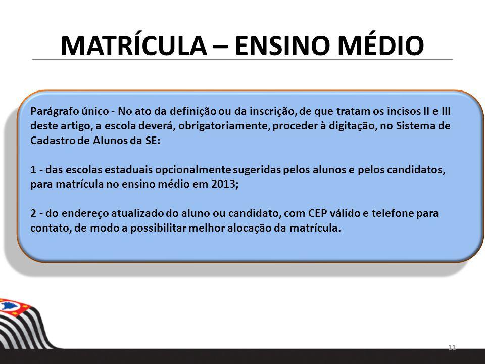 MATRÍCULA – ENSINO MÉDIO 11 Parágrafo único - No ato da definição ou da inscrição, de que tratam os incisos II e III deste artigo, a escola deverá, ob
