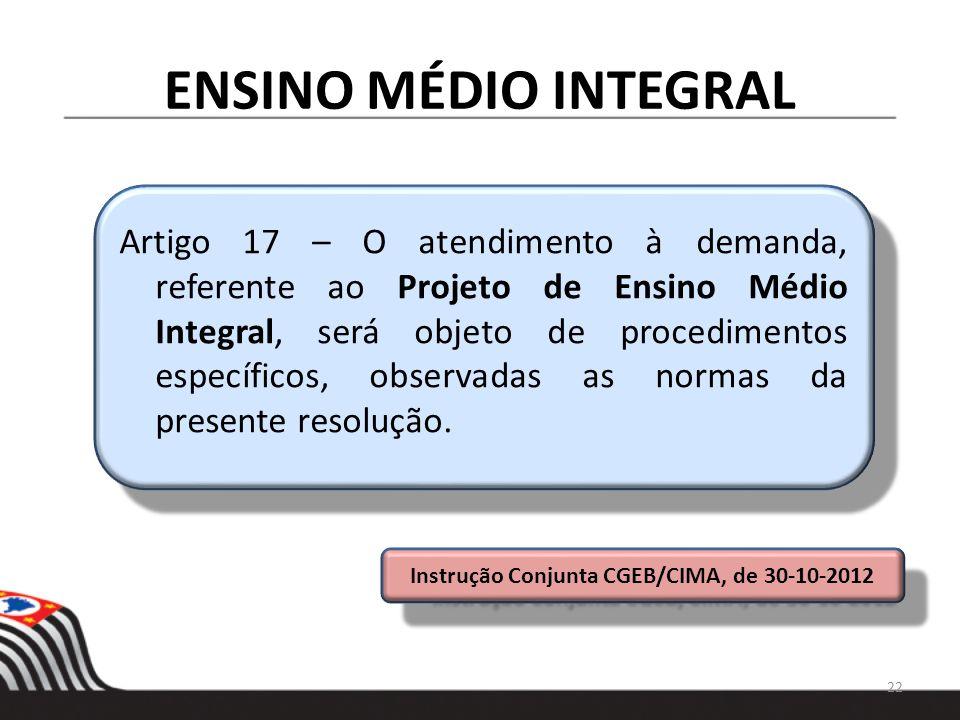 ENSINO MÉDIO INTEGRAL Artigo 17 – O atendimento à demanda, referente ao Projeto de Ensino Médio Integral, será objeto de procedimentos específicos, ob