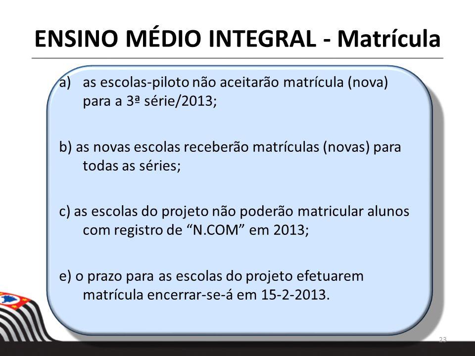 ENSINO MÉDIO INTEGRAL - Matrícula a)as escolas-piloto não aceitarão matrícula (nova) para a 3ª série/2013; b) as novas escolas receberão matrículas (n
